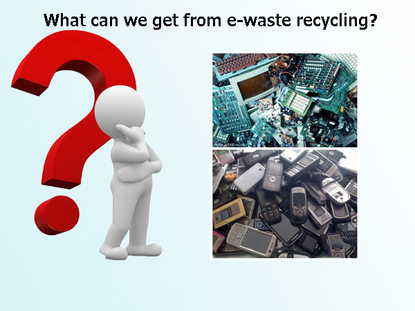 we can get from e-waste recycling