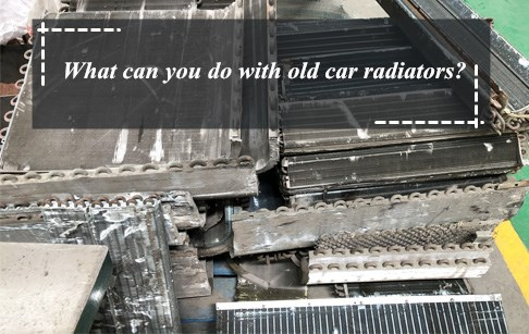 What can you do with old car radiators?